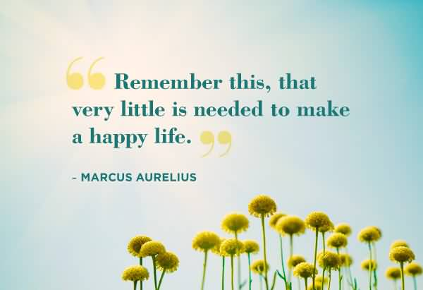 remember-this-that-very-little-is-needed-to-make-a-happy-life